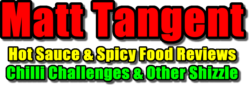 Matt Tangent - Hot Sauce & Spicy Food Reviews, Chilli Challenges & Other Shizzle